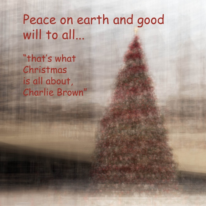 Peace on earth and good will to all…
